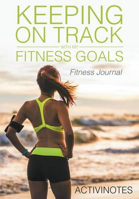 Keeping on Track with My Fitness Goals - Fitness Journal by Activinotes