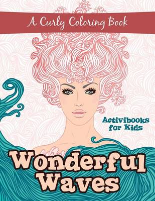 Wonderful Waves A Curly Coloring Book by Activibooks For Kids