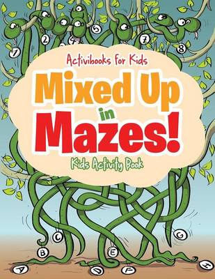 Mixed Up in Mazes! Kids Activity Book by Activibooks For Kids