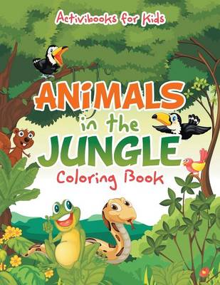 Animals in the Jungle Coloring Book by Activibooks For Kids