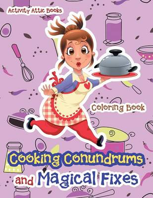 Cooking Conundrums and Magical Fixes Coloring Book by Activity Attic Books