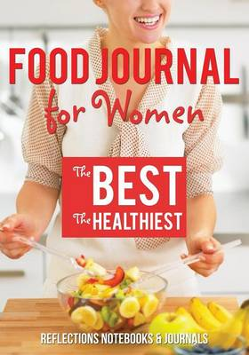 Food Journal for Women. the Best. the Healthiest by Reflections Notebooks & Journals