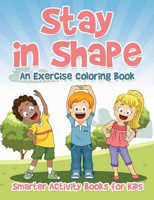 Stay in Shape An Exercise Coloring Book by Smarter Activity Books for Kids