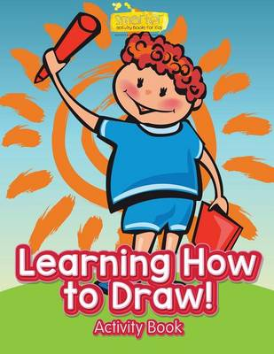 Learning How to Draw! Activity Book by Smarter Activity Books for Kids