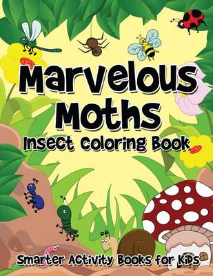 Marvelous Moths Insect Coloring Book by Smarter Activity Books for Kids