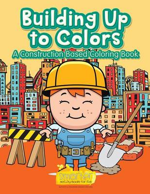 Building Up to Colors A Construction Based Coloring Book by Smarter Activity Books for Kids