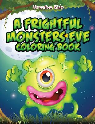 A Frightful Monsters Eve Coloring Book by Kreative Kids