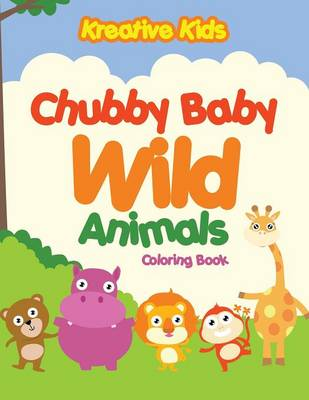 Chubby Baby Wild Animals Coloring Book by Kreative Kids