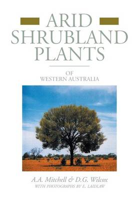 Arid Shrubland Plants of Western Australia Facsimile Edition by A A Mitchell, D G Wilcox, E Laidlaw