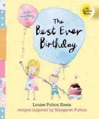 My Grandma's Kitchen - the Best Ever Birthday Recipes Inspired by Margaret Fulton by Louise Fulton Keats