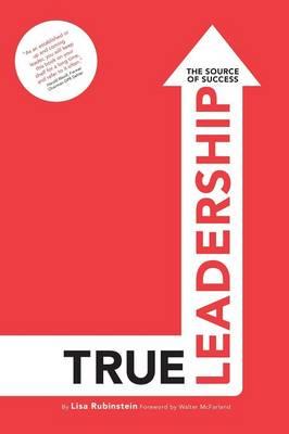 True Leadership The Source of Success by Lisa Rubinstein