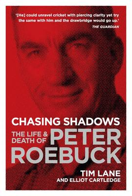 Chasing Shadows The Life and Death of Peter Roebuck by Tim Lane, Elliot Cartledge