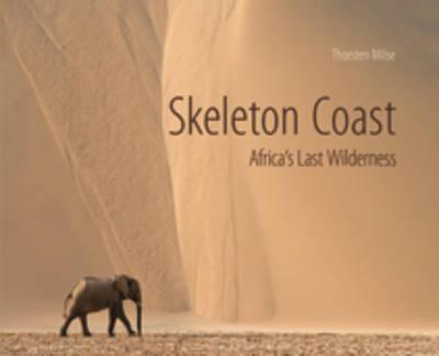 Skeleton Coast Africa's last wilderness by Thorsten Milse, Thorsten Milse