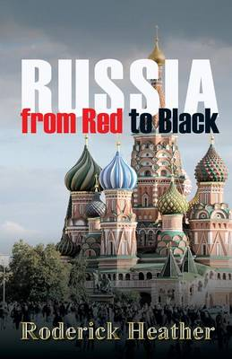 Russia From Red to Black by Roderick Heather