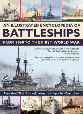 Illustrated Encyclopedia of Battleships from 1860 to the First World War by Captain Peter Hore