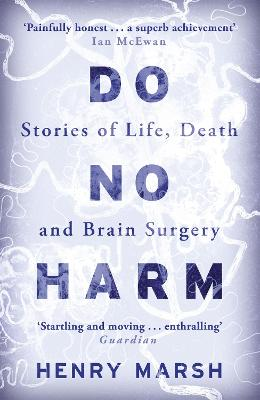 Do No Harm Stories of Life, Death and Brain Surgery by Henry Marsh