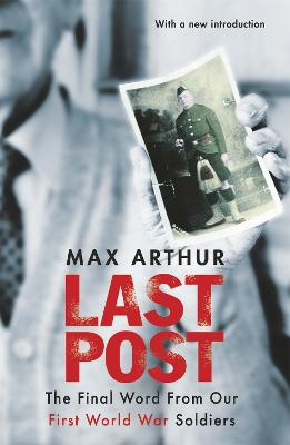 Last Post The Final Word from Our First World War Soldiers by Max Arthur