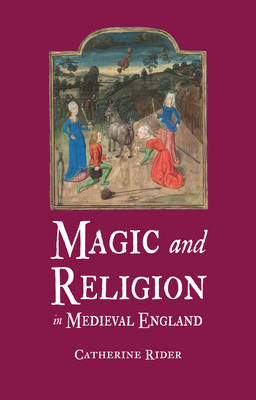 Magic and Religion in Medieval England by Catherine Rider