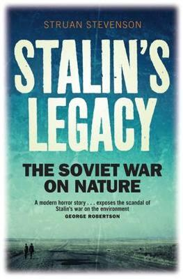 Stalin's Legacy The Soviet War on Nature by Struan Stevenson