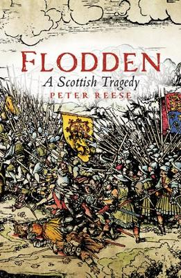 Flodden A Scottish Tragedy by Peter Reese