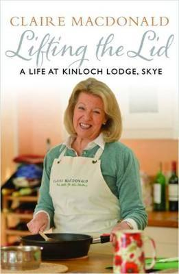 Lifting the Lid A Life at Kinloch Lodge, Skye by Baroness Claire Macdonald