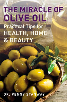 The Miracle of Olive Oil by Dr Penny Stanway