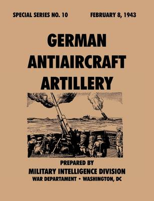 German Antiaircraft Artillery (Special Series, No. 10) by Military Intelligence Service, War Department