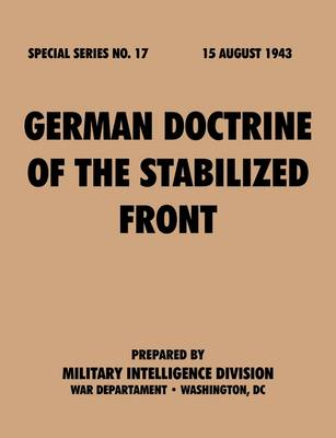 German Doctrine of the Stabilized Front (Special Series, No. 17) by Military Intelligence Division, War Department