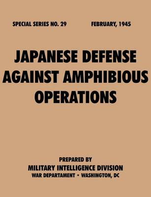 Japanese Defense Against Amphibious Operations (Special Series, No. 29) by Military Intelligence Division, War Department