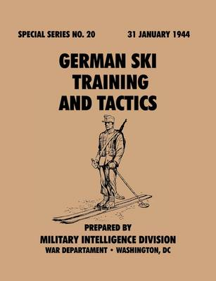German Ski Training and Tactics (Special Series, No.20) by Military Intelligence Division, War Department