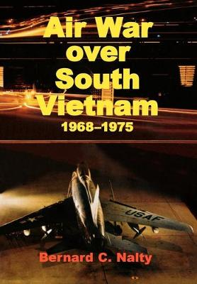 Air War Over South Vietnam 1968-1975 by Bernard C. Nalty, Richard P. Hallion, Air Force History Museums Program