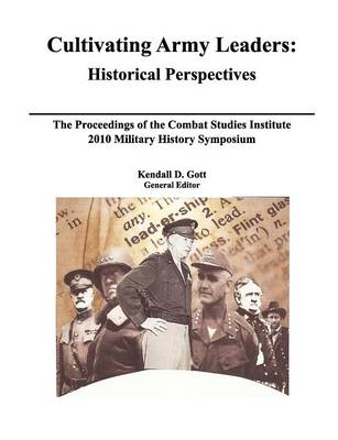 Cultivating Army Leaders Historical Perspectives. The Proceedings of the Combat Studies Institute 2010 Military History Symposium by Roderick M. Cox, Combat Studies Institute Press