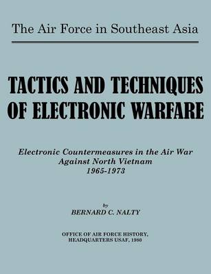 The Air Force in Southeast Asia. Tactics and Techniques of Electronic Warfare Electronic Countermeasures in the Air War Against North Vietnam by Bernard C. Nalty, U.S. Office of Air Force History