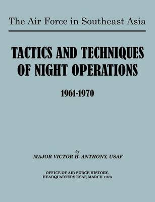 The Air Force in Southeast Asia Tactics and Techniques of Night Operations 1961-1970 by Victor B. Anthony, U.S. Office of Air Force History