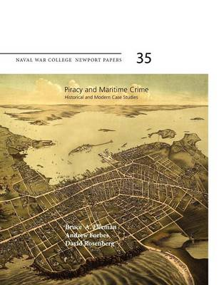 Piracy and Maritime Crime Historical and Modern Case Studies (Naval War College Press Newport Papers, Number 35) by Bruce A. Elleman