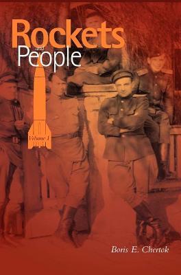 Rockets and People, Volume I (NASA History Series. NASA SP-2005-4110) by Boris Chertok, Asif A. Siddiqi, NASA History Office