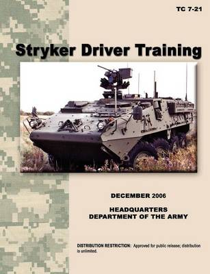 Stryker Driver Training The Official U.S. Army Training Manual TC 7-21 (December 2006) by U.S. Army Training and Doctrine Command