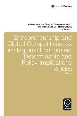 Entrepreneurship and Global Competitiveness in Regional Economies Determinants and Policy Implications by Sherry Hoskinson