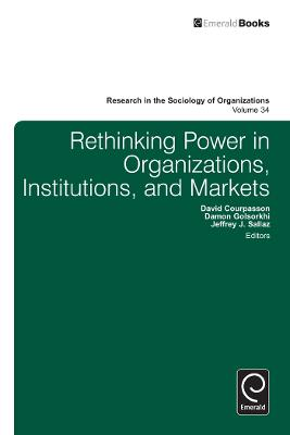 Rethinking Power in Organizations, Institutions, and Markets by Damon Golsorkhi