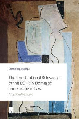 Constitutional Relevance of the Echr in Domestic and European Law by Giorgio Repetto
