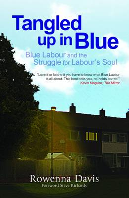Tangled Up In Blue Blue Labour and the Struggle for Labour's Soul by Rowenna David