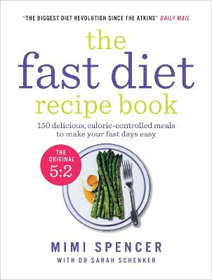 The Fast Diet Recipe Book 150 Delicious, Calorie-controlled Meals to Make Your Fasting Days Easy by Michael Mosley, Dr. Sarah Shenker