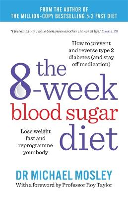 The 8-Week Blood Sugar Diet Lose Weight Fast and Reprogramme Your Body for Life by Michael Mosley