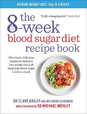 The 8-Week Blood Sugar Diet Recipe Book by Clare Bailey, Sarah Schenker, Michael Mosley