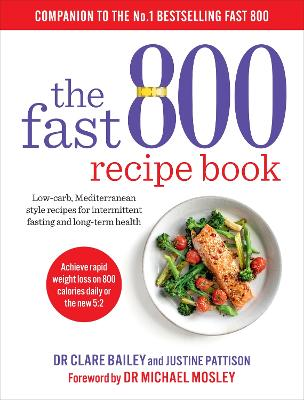 The Fast 800 Recipe Book Low-carb, Mediterranean style recipes for intermittent fasting and long-term health
