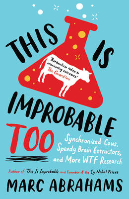 This is Improbable, Too Synchronized Cows, Speedy Brain Extractors and More WTF Research by Marc Abrahams