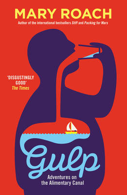 Gulp Adventures on the Alimentary Canal by Mary Roach