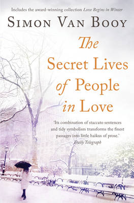 The Secret Lives of People in Love Includes the Award-Winning Collection Love Begins in Winter by Simon Van Booy