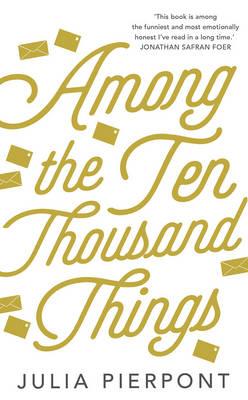 Among the Ten-Thousand Things by Julia Pierpont