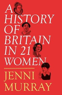 A History of Britain in 21 Women A Personal Selection by Jenni Murray